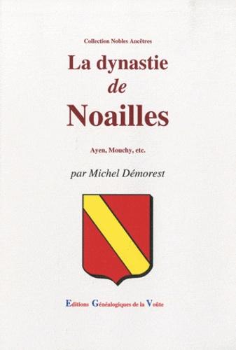 Michel Démorest - La dynastie de Noailles - Ayen, Mouchy, etc.