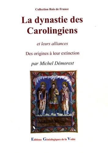 Michel Démorest - La dynastie des Carolingiens et leurs alliances - Des origines à leur extinction.