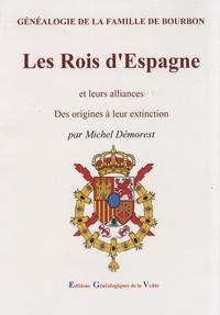 Michel Démorest - Les rois d'Espagne et leurs alliances - Des origines à leur extinction, généalogie de la famille de Bourbon.