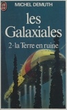 Michel Demuth - Les Galaxiales (2) : La Terre en ruine.