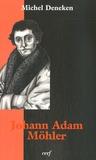 Michel Deneken - Johann Adam Möhler.
