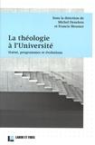 Michel Deneken et Francis Messner - La théologie à l'Université - Statut, programmes et évolutions.
