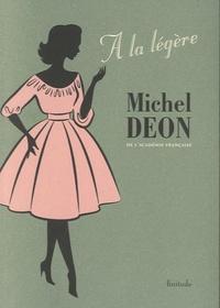 Michel Déon - A la légère.