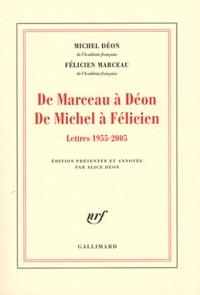 Michel Déon et Félicien Marceau - De Marceau à Déon, de Michel à Félicien - Lettres 1955-2005.