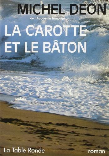 Michel Déon - La carotte et le bâton.