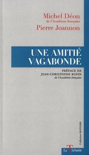 Michel Déon et Pierre Joannon - Une amitié vagabonde.