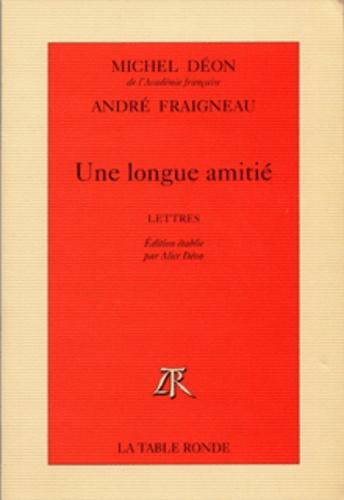 Michel Déon et  Fraigneau - Une longue amitié - Lettres.