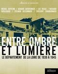 Michel Depeyre et Gérard Aventurier - Entre ombre et lumière - Le département de la Loire de 1939 à 1945.