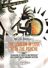 Deedr.fr The Lexicon in love with the Psyche - Tome 1, Vocabulary of concepts and processes for a therapy by the imaginary in action Image