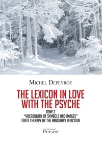 Coachingcorona.ch The Lexicon in love with the Psyche - Tome 2, Vocabulary of symbols and images for a therapy by the imaginary in action Image