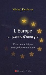 Michel Derdevet - L'Europe en panne d'énergie - Pour une politique énergétique commune.