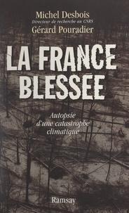 Michel Desbois et Gérard Pouradier - La France blessée - Autopsie d'une catastrophe climatique.