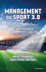 Michel Desbordes et Christopher Hautbois - Management du sport 3.0 - Spectacle, fan experience, digital.