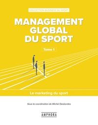Michel Desbordes - Management global du sport - Tome 1, Le marketing du sport.