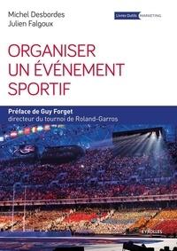 Michel Desbordes et Julien Falgoux - Organiser un événement sportif - Stratégie et méthodologie d'organisation.