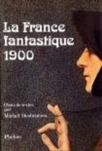 Michel Desbruères - La France fantastique 1900 - Choix de textes.