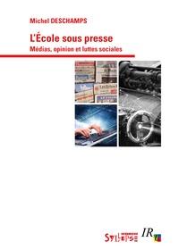 Michel Deschamps - L'Ecole sous presse - Médias, opinion et luttes sociales.