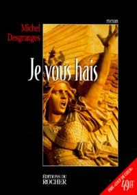 Michel Desgranges - Je vous hais.