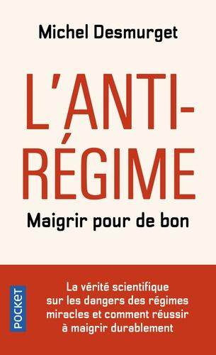 L'antirégime - Maigrir pour de bon de Michel Desmurget