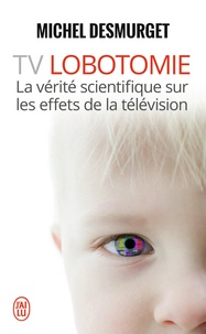 Livres et téléchargement gratuit TV Lobotomie  - La vérité scientifique sur les effets de la télévision CHM PDB FB2 par Michel Desmurget 9782290038055 en francais