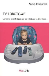 Michel Desmurget - TV lobotomie - La vérité scientifique sur les effets de la télévision.