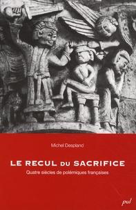 Michel Despland - Le recul du sacrifice - Quatre siècles de polémiques françaises.