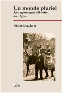 Michel Despland - Un monde pluriel - Mon apprentissage d'historien des religions.