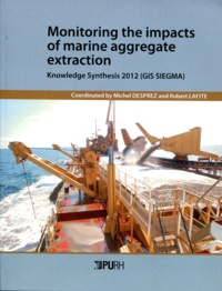 Michel Desprez et Robert Lafite - Monitoring the impacts of marine aggregate extraction - Knowledge Synthesis 2012 (GIS SIEGMA).