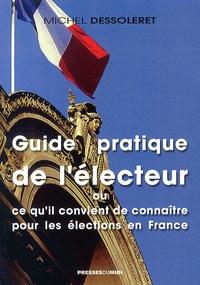 Guide pratique de l'électeur- Ce qu'il convient de connaître pour les élections en France - Michel Dessoleret |
