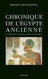 Michel Dessoudeix - Chronique de l'Egypte ancienne - Les pharaons, leur règne, leurs contemporains.