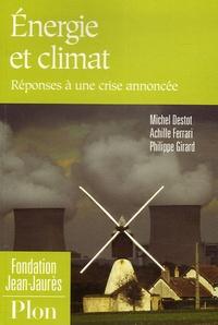 Michel Destot et Achille Ferrari - Energie et climat - Réponses à une crise annoncée.