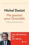 Michel Destot - Ma passion pour Grenoble - Une métropole du XXIe siècle.