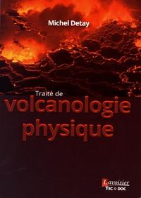 Michel Detay - Traité de volcanologie physique.