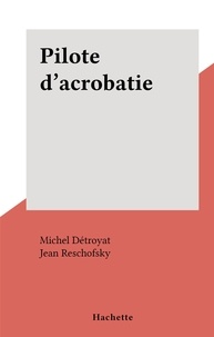 Michel Détroyat et Jean Reschofsky - Pilote d'acrobatie.