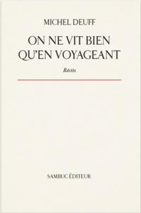 Michel Deuff - On ne vit bien qu'en voyageant.
