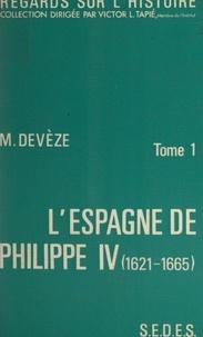 Michel Devèze et Victor L. Tapié - L'Espagne de Philippe IV : 1621-1665 (1) - Siècle d'or et de misère.