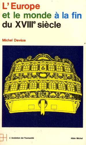 Michel Devèze - L'Europe et le monde à la fin du XVIIIe siècle.