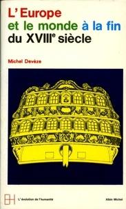 Michel Devèze - L'Europe et le Monde à la fin du XVIIIè siècle.