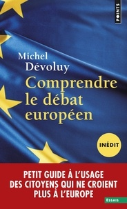 Michel Dévoluy - Comprendre le débat européen - Petit guide à l'usage des citoyens qui ne croient plus à l'Europe.