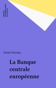 Michel Dévoluy - La banque centrale européenne.