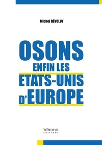 Michel Dévoluy - Osons enfin les Etats-Unis d'Europe.