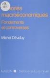 Michel Dévoluy - Théories macroéconomiques - Fondements et controverses.