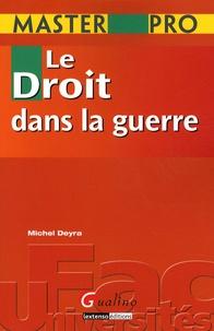 Michel Deyra - Le Droit dans la guerre.