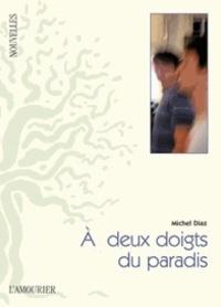 Michel Diaz - A deux doigts du paradis.