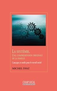 Michel Diaz - La systémie, une compréhension originale de la famille - Concepts et outils pour le travail social.