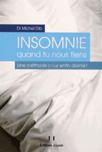 Michel Dib - Insommie quand tu nous tiens ! - Une méthode pour enfin dormir !.