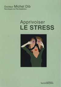 Michel Dib - Le stress - Comprendre- Agir- S'épanouir.