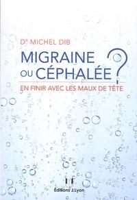 Michel Dib - Migraine ou céphalée ? - En finir avec les maux de tête.