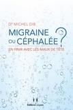Michel Dib - Migraine ou céphalée - En finir avec les maux de tête.