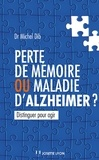 Michel Dib - Perte de mémoire ou maladie d'Alzheimer ? : Distinguer pour agir.